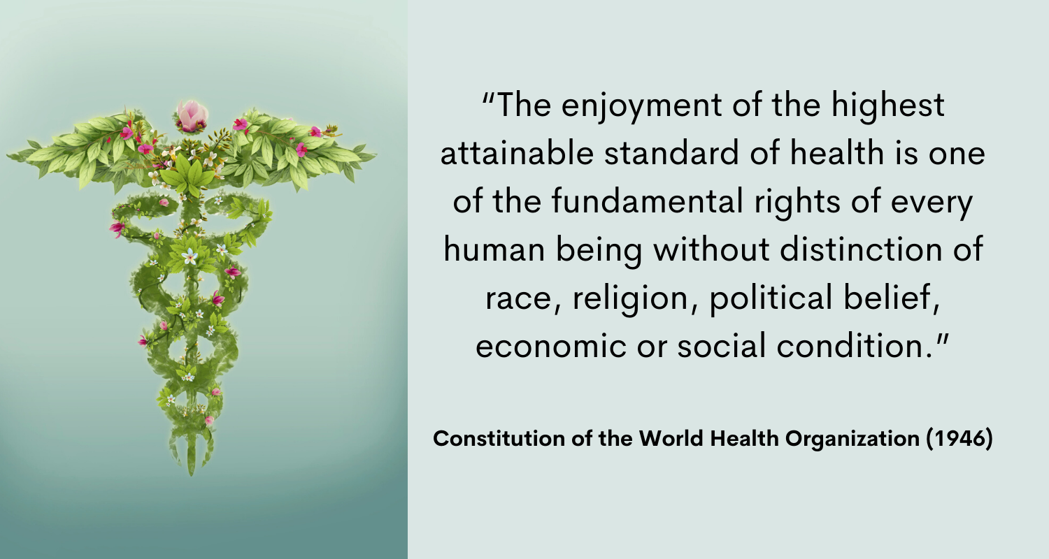 the constitution of WHO says, the enjoyment of the highest attainable standard of health is one of the fundamental rights of every human being without distinction of race, religion, political belief, economic or social condition.